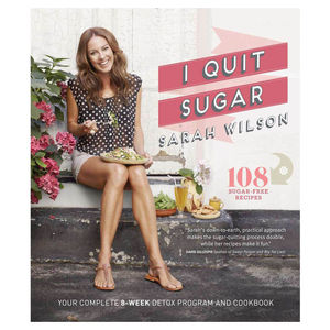 I Quit Sugar, by Sarah Wilson